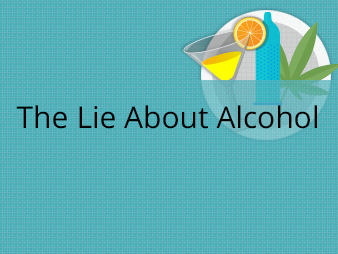 The Lie About Alcohol