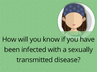 How will you know if you have been infected with a sexually transmitted disease?