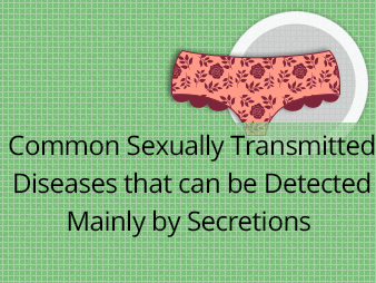 Common Sexually Transmitted Diseases that can be Detected Mainly by Secretions